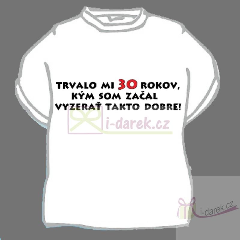 2ae1d296136a Vtipné tričko jubileum výročie 30 rokov