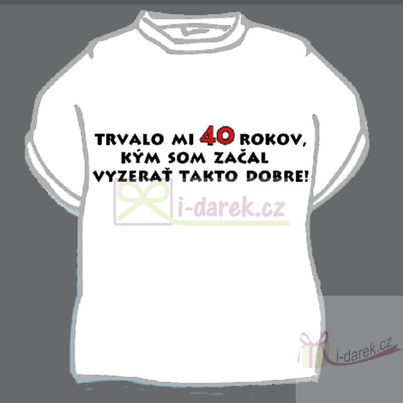 7e807d3d5f08 Vtipné tričko jubileum výročie 40 rokov - L