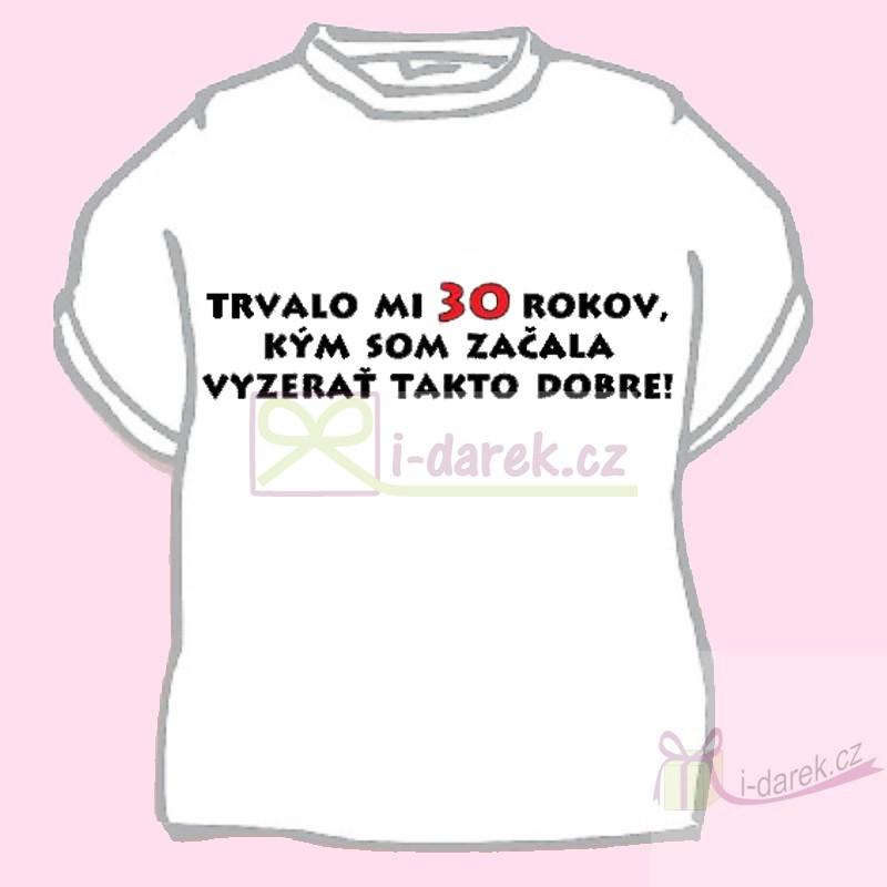 a80c47ff6809 Vtipné tričko jubileum výročie 30 rokov pre ženu - L